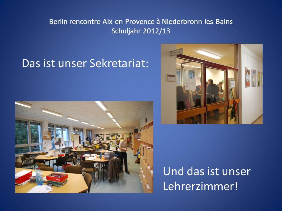 Berlin rencontre Aix-en-Provence à Niederbronn-les-Bains Schuljahr 2012/13 Das ist unser Sekretariat: Und das ist unser Lehrerzimmer!