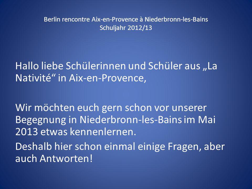 Berlin rencontre Aix-en-Provence à Niederbronn-les-Bains Schuljahr 2012/13 On se présente.
