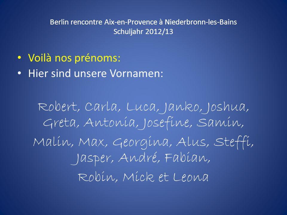 Berlin rencontre Aix-en-Provence à Niederbronn-les-Bains Schuljahr 2012/13 Voilà nos prénoms: Hier sind unsere Vornamen: Robert, Carla, Luca, Janko, J