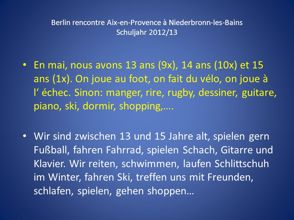 Berlin rencontre Aix-en-Provence à Niederbronn-les-Bains Schuljahr 2012/13 En mai, nous avons 13 ans (9x), 14 ans (10x) et 15 ans (1x). On joue au foo