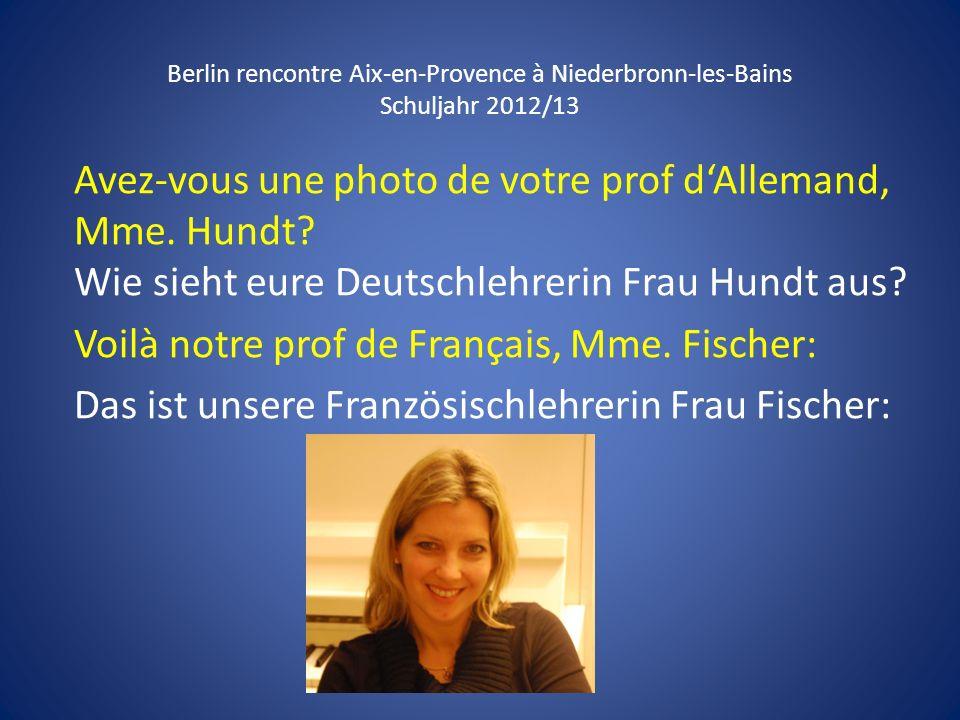 Berlin rencontre Aix-en-Provence à Niederbronn-les-Bains Schuljahr 2012/13 Avez-vous une photo de votre prof dAllemand, Mme. Hundt? Wie sieht eure Deu