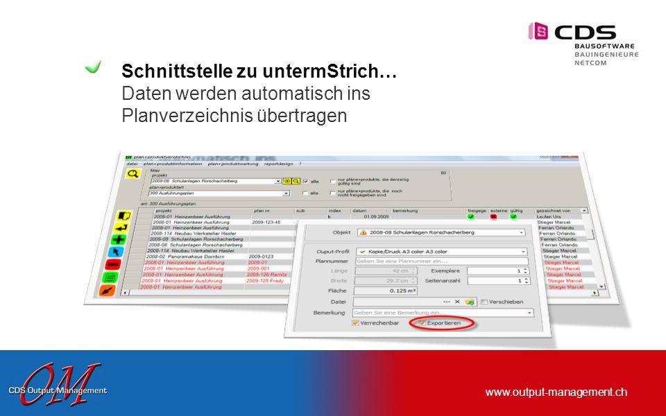 www.output-management.ch Schnittstelle zu untermStrich… Dynamische Verbindung zu untermStrich