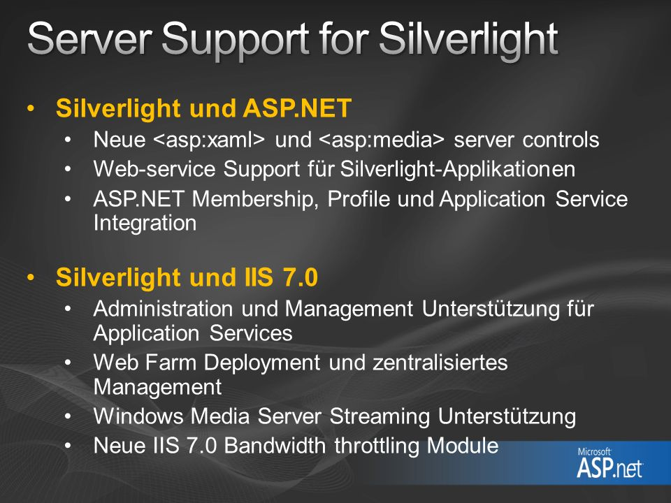 Silverlight und ASP.NET Neue und server controls Web-service Support für Silverlight-Applikationen ASP.NET Membership, Profile und Application Service