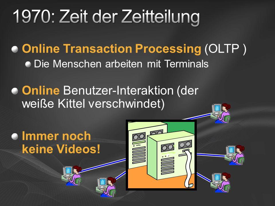Online Transaction Processing (OLTP ) Die Menschen arbeiten mit Terminals Online Benutzer-Interaktion (der weiße Kittel verschwindet) Immer noch keine