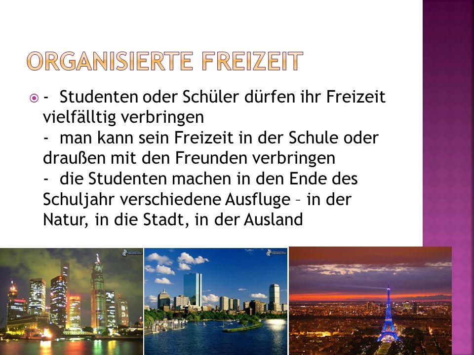 - Studenten oder Schüler dürfen ihr Freizeit vielfälltig verbringen - man kann sein Freizeit in der Schule oder draußen mit den Freunden verbringen -