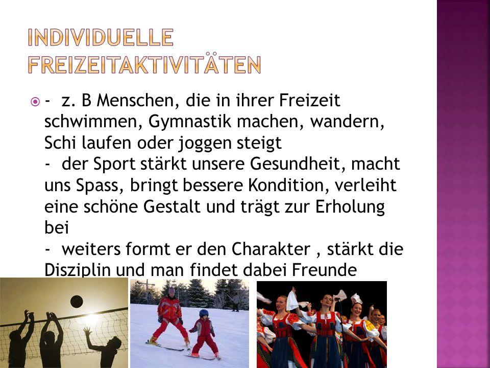 - z. B Menschen, die in ihrer Freizeit schwimmen, Gymnastik machen, wandern, Schi laufen oder joggen steigt - der Sport stärkt unsere Gesundheit, mach