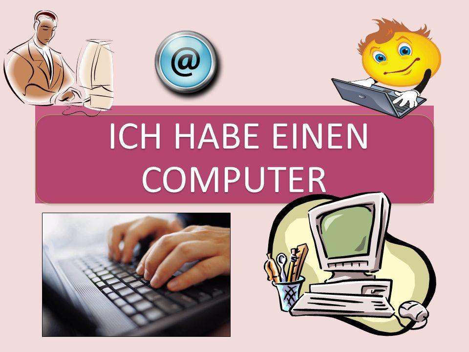 ICH HABE EINEN COMPUTER