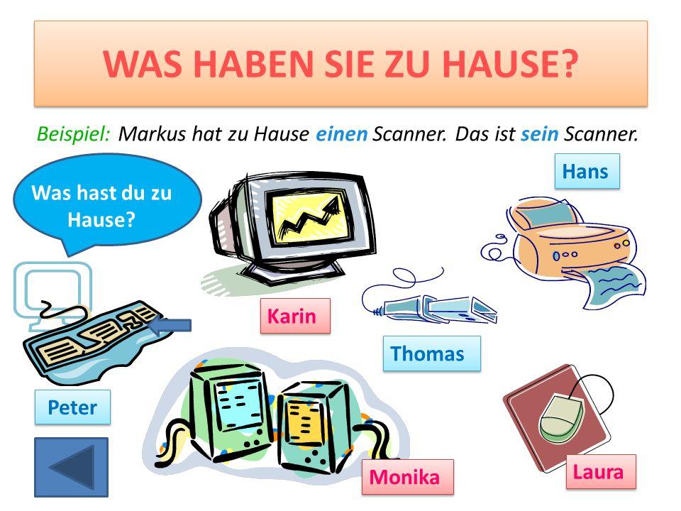 WAS HABEN SIE ZU HAUSE.Beispiel: Markus hat zu Hause einen Scanner.