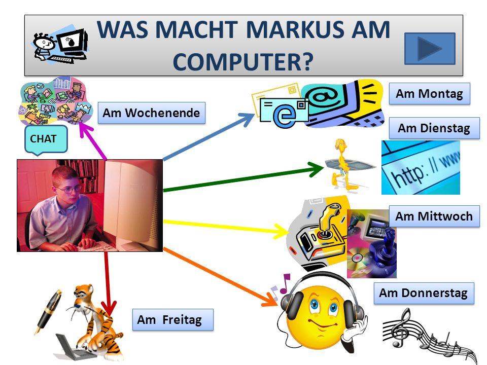 …UND WAS MACHST DU AM COMPUTER? Ich chatte gern und ich spiele die Computerspiele. Ich mag die Strategien. Ich schreibe gern die E-mails und ich höre