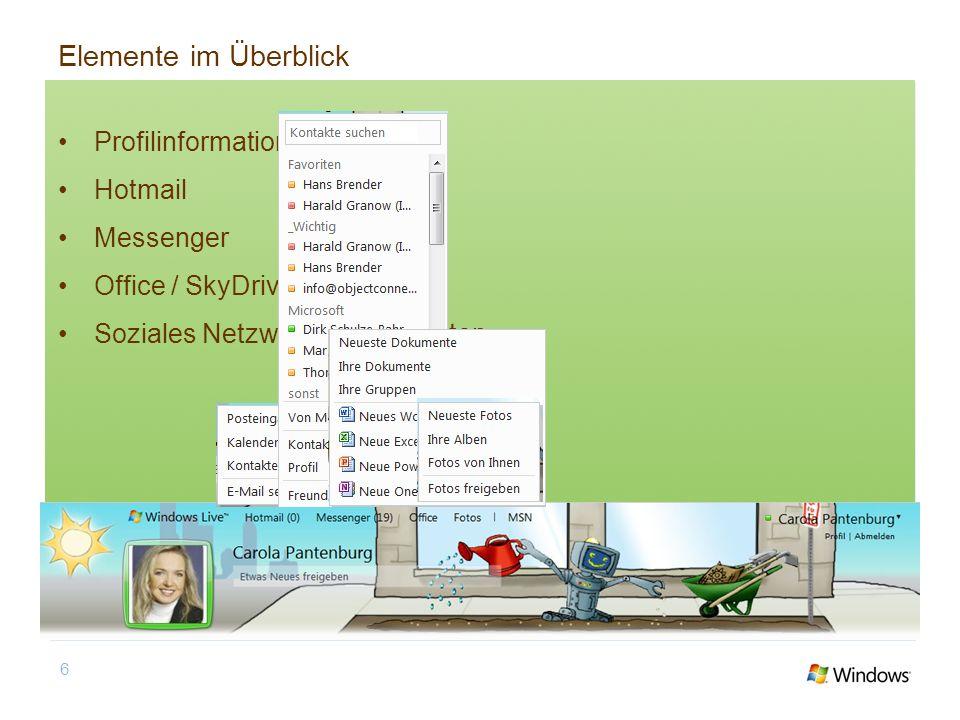 Elemente im Überblick Profilinformationen Hotmail Messenger Office / SkyDrive / Fotos Soziales Netzwerk – Neuigkeiten 6