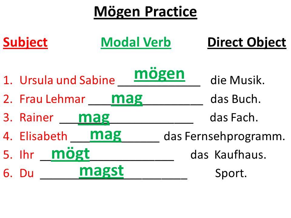 Mögen Practice Subject Modal Verb Direct Object 1.Ursula und Sabine _____________ die Musik. 2.Frau Lehmar __________________ das Buch. 3.Rainer _____