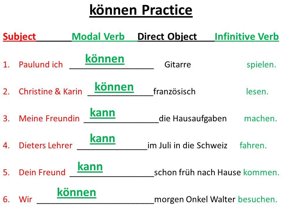 können Practice Subject Modal Verb Direct Object Infinitive Verb 1.Paulund ich __________________ Gitarre spielen. 2.Christine & Karin______________fr