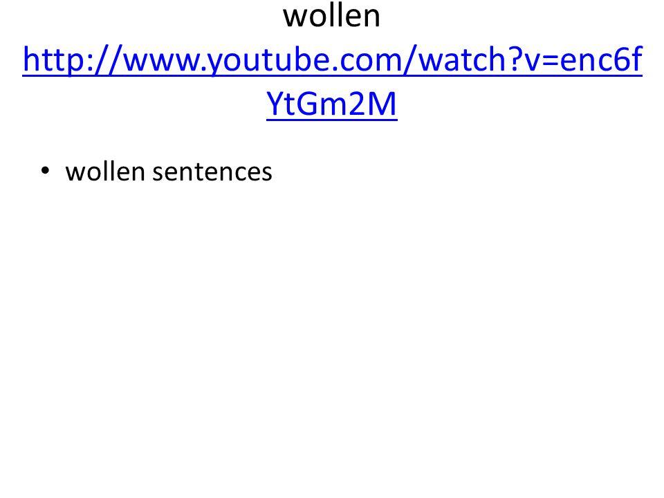 wollen http://www.youtube.com/watch?v=enc6f YtGm2M http://www.youtube.com/watch?v=enc6f YtGm2M wollen sentences