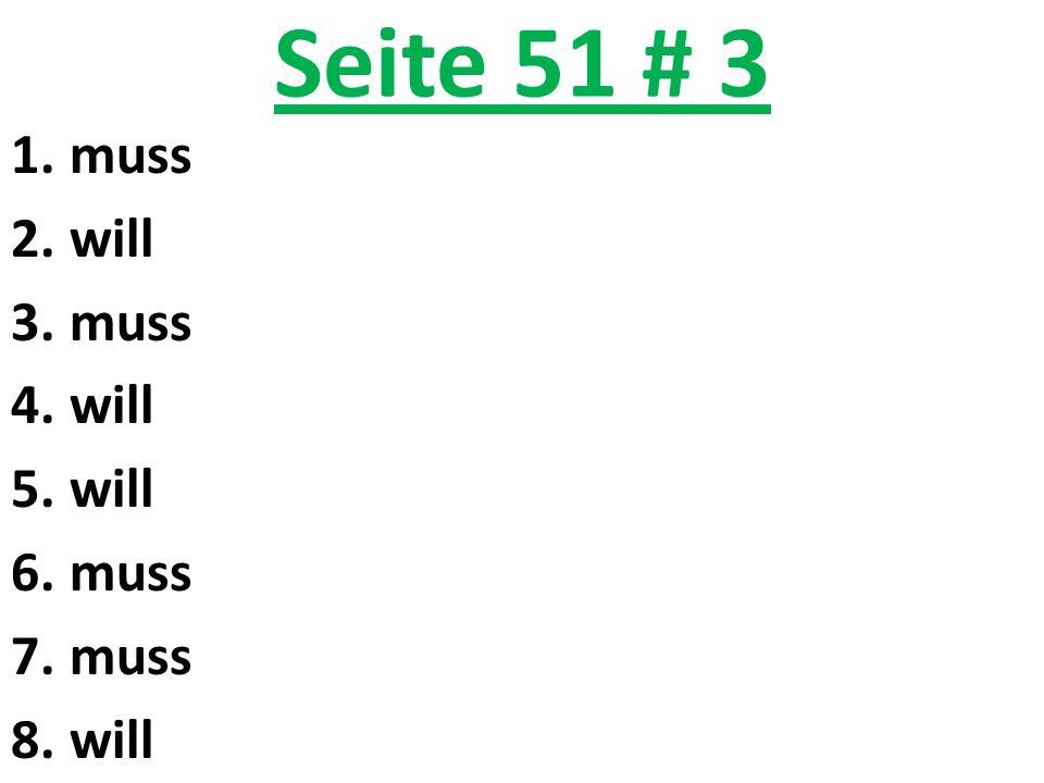 Seite 51 # 3 1.muss 2.will 3.muss 4.will 5.will 6.muss 7.muss 8.will