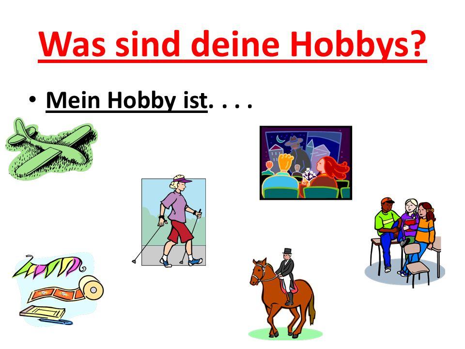 Was sind deine Hobbys? Mein Hobby ist....