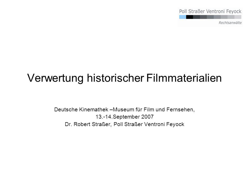 Verwertung historischer Filmmaterialien Deutsche Kinemathek –Museum für Film und Fernsehen, 13.-14.September 2007 Dr.