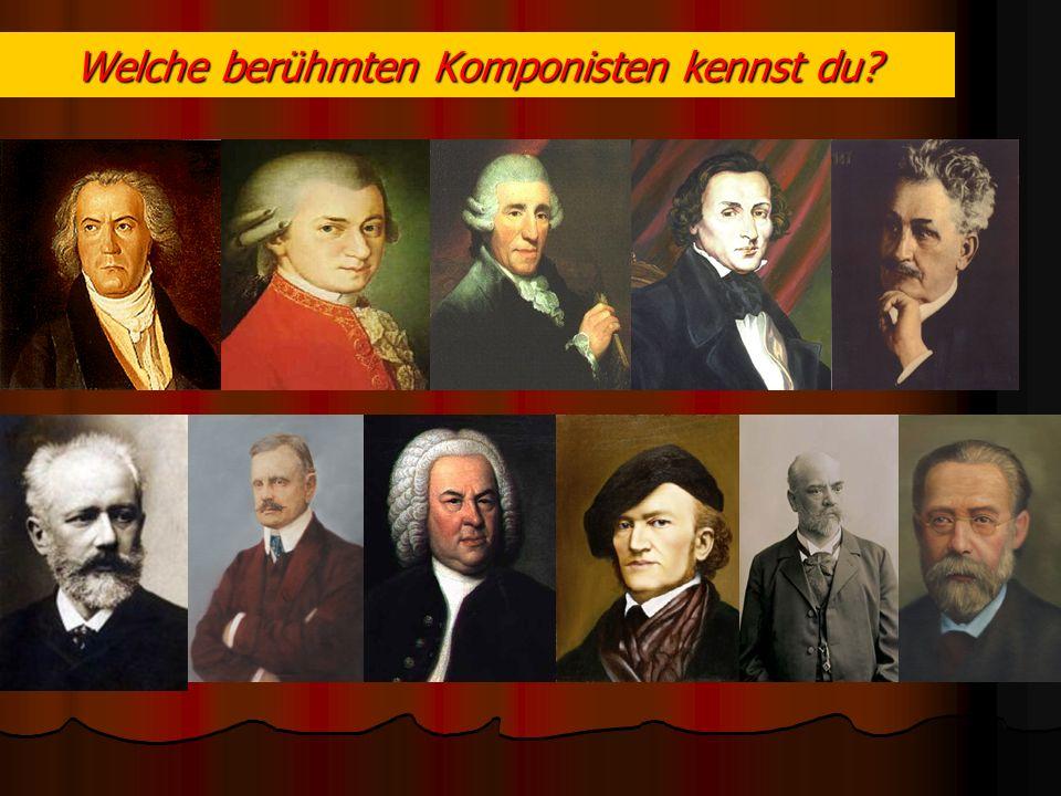 Welche berühmten Komponisten kennst du?