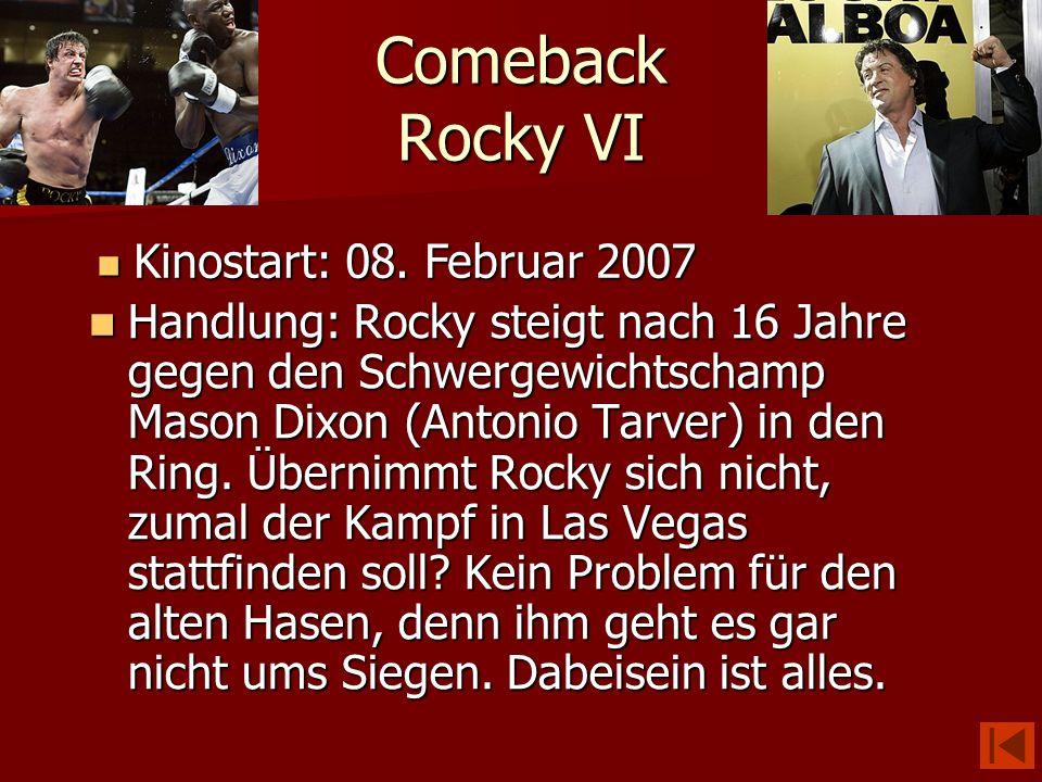 Comeback Rocky VI Handlung: Rocky steigt nach 16 Jahre gegen den Schwergewichtschamp Mason Dixon (Antonio Tarver) in den Ring. Übernimmt Rocky sich ni