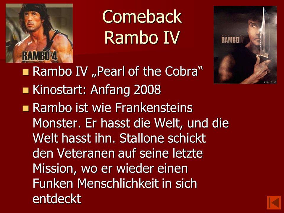 Comeback Rambo IV Rambo IV Pearl of the Cobra Rambo IV Pearl of the Cobra Kinostart: Anfang 2008 Kinostart: Anfang 2008 Rambo ist wie Frankensteins Mo