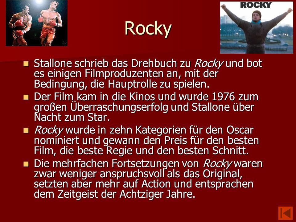 Rocky Stallone schrieb das Drehbuch zu Rocky und bot es einigen Filmproduzenten an, mit der Bedingung, die Hauptrolle zu spielen. Stallone schrieb das
