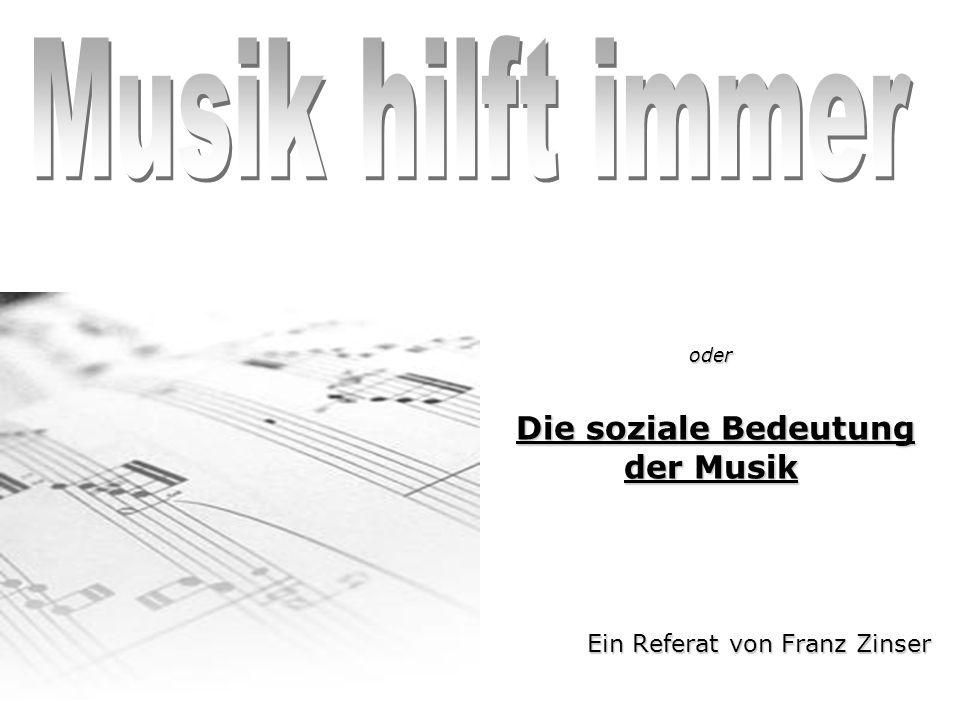 oder Die soziale Bedeutung der Musik Die soziale Bedeutung der Musik Ein Referat von Franz Zinser
