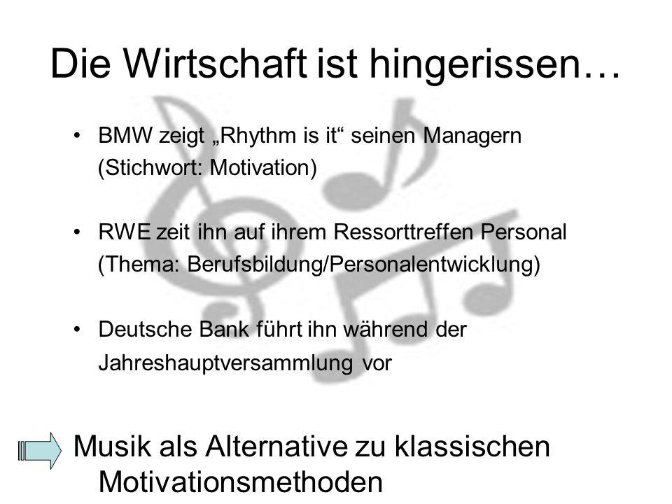 Die Wirtschaft ist hingerissen… BMW zeigt Rhythm is it seinen Managern (Stichwort: Motivation) RWE zeit ihn auf ihrem Ressorttreffen Personal (Thema: Berufsbildung/Personalentwicklung) Deutsche Bank führt ihn während der Jahreshauptversammlung vor Musik als Alternative zu klassischen Motivationsmethoden