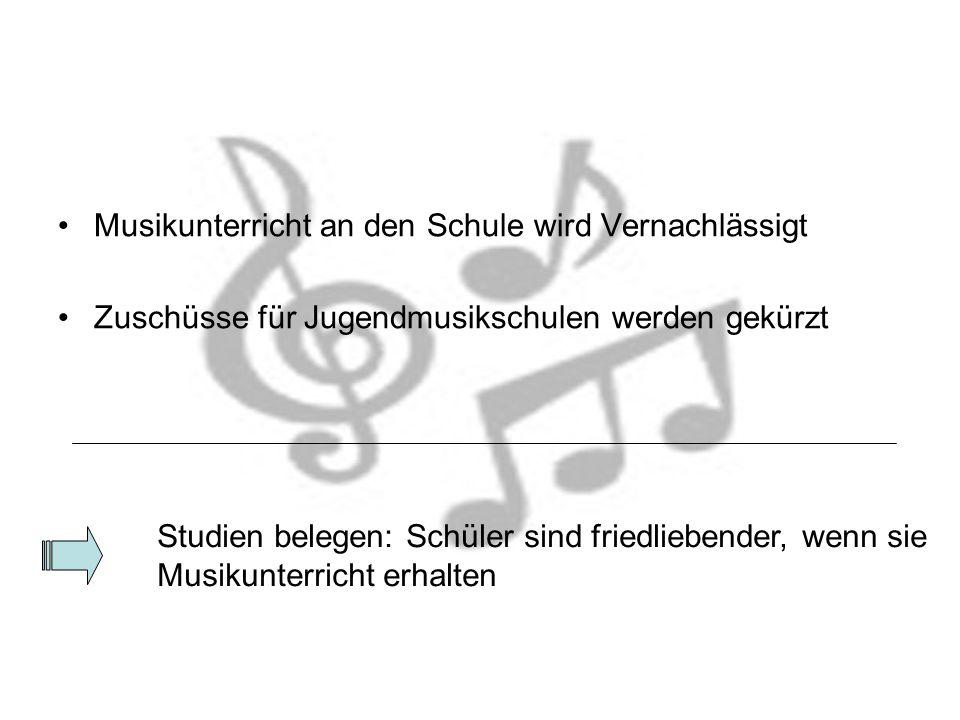 Musikunterricht an den Schule wird Vernachlässigt Zuschüsse für Jugendmusikschulen werden gekürzt Studien belegen: Schüler sind friedliebender, wenn sie Musikunterricht erhalten