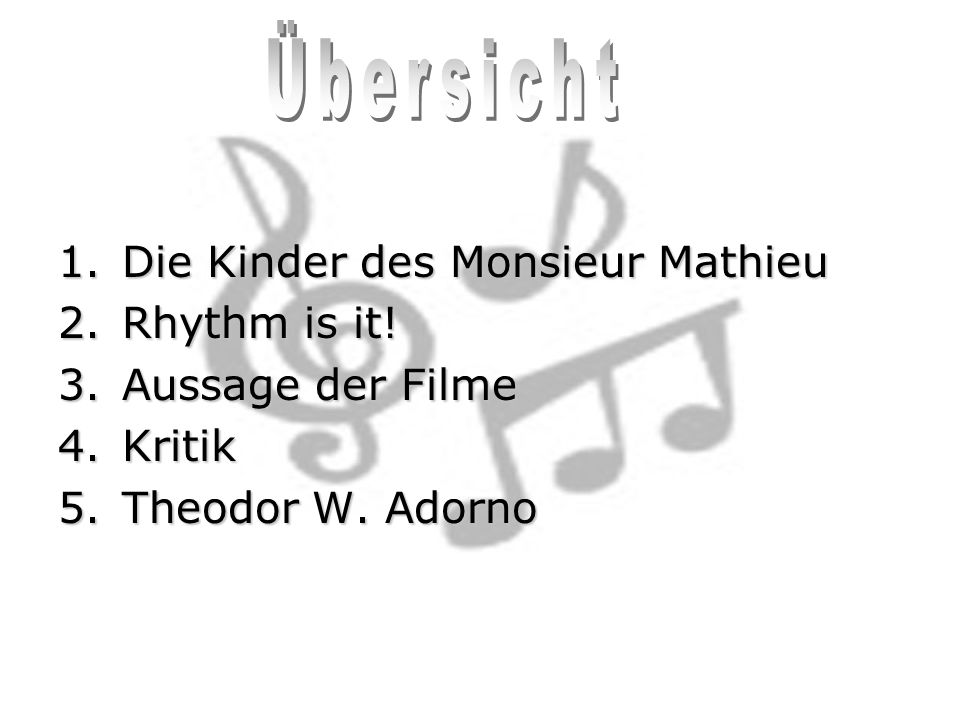 1.Die Kinder des Monsieur Mathieu 2.Rhythm is it! 3.Aussage der Filme 4.Kritik 5.Theodor W. Adorno