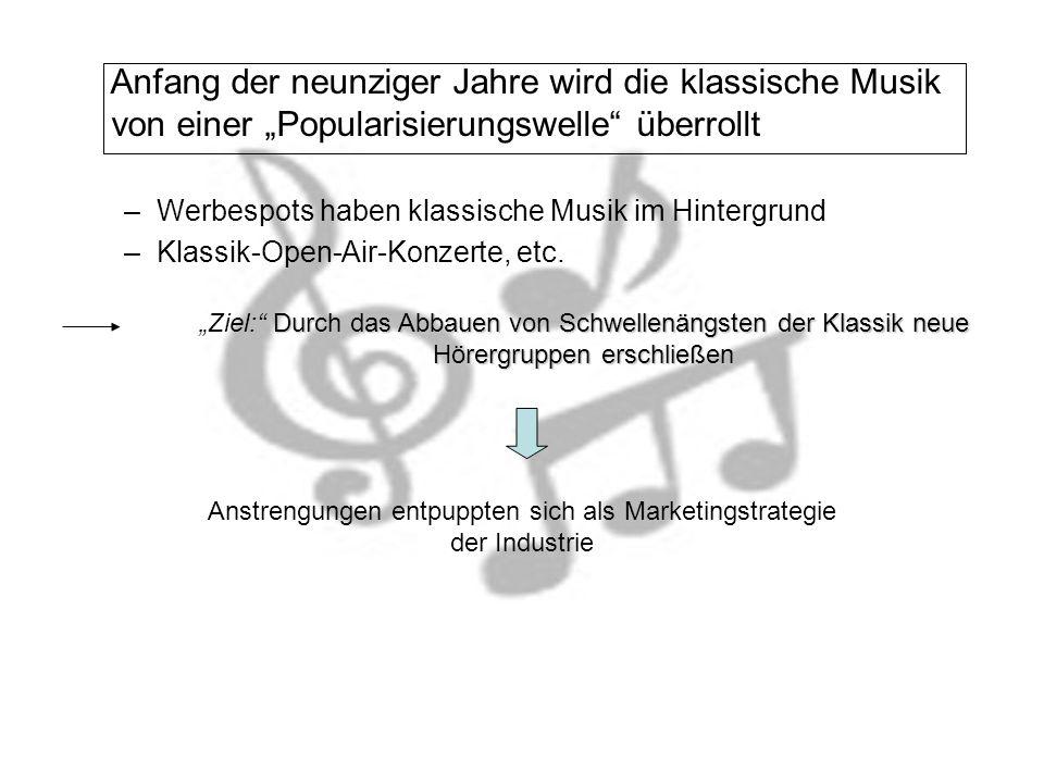 Anfang der neunziger Jahre wird die klassische Musik von einer Popularisierungswelle überrollt –Werbespots haben klassische Musik im Hintergrund –Klassik-Open-Air-Konzerte, etc.