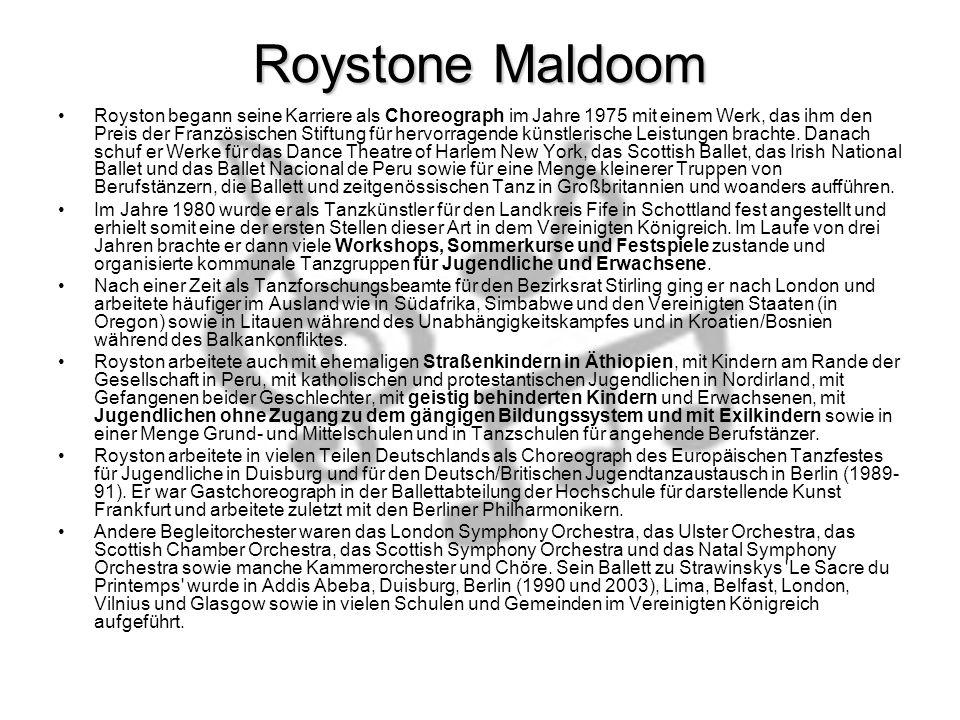 Roystone Maldoom Royston begann seine Karriere als Choreograph im Jahre 1975 mit einem Werk, das ihm den Preis der Französischen Stiftung für hervorragende künstlerische Leistungen brachte.