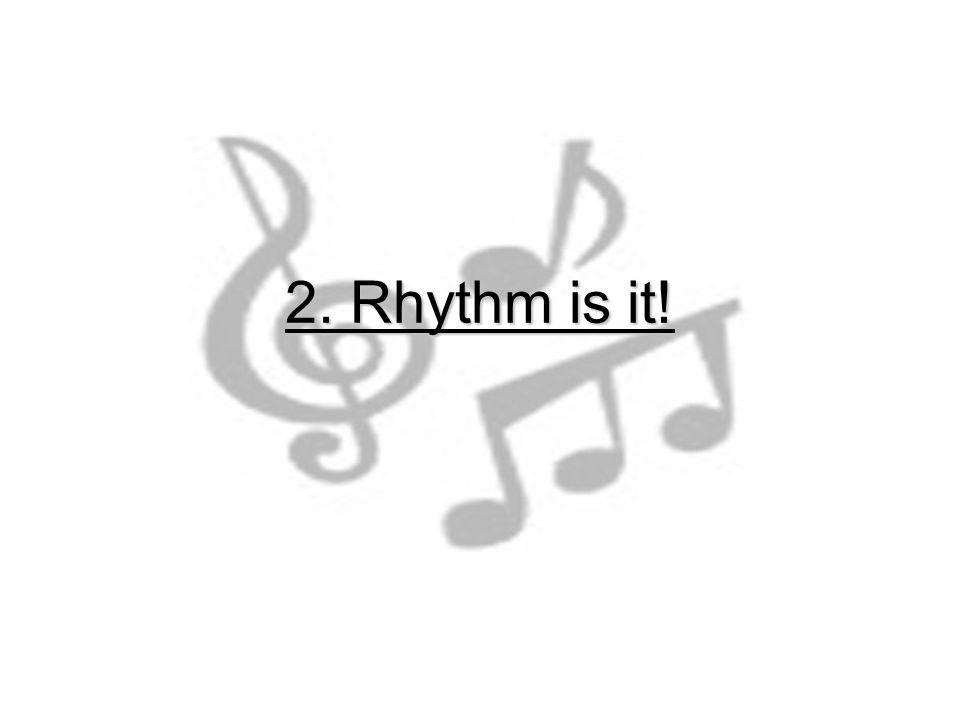 2. Rhythm is it!
