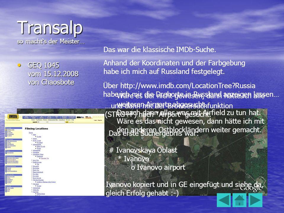 Transalp so machts der Meister… GEQ 1045 vom 15.12.2008 von Chaosbote GEQ 1045 vom 15.12.2008 von Chaosbote Das war die klassische IMDb-Suche. Anhand