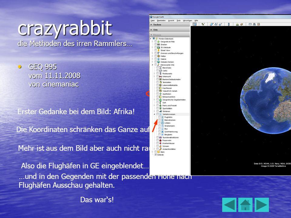 crazyrabbit die Methoden des irren Rammlers… GEQ 995 vom 11.11.2008 von cinemaniac GEQ 995 vom 11.11.2008 von cinemaniac Erster Gedanke bei dem Bild: Afrika.