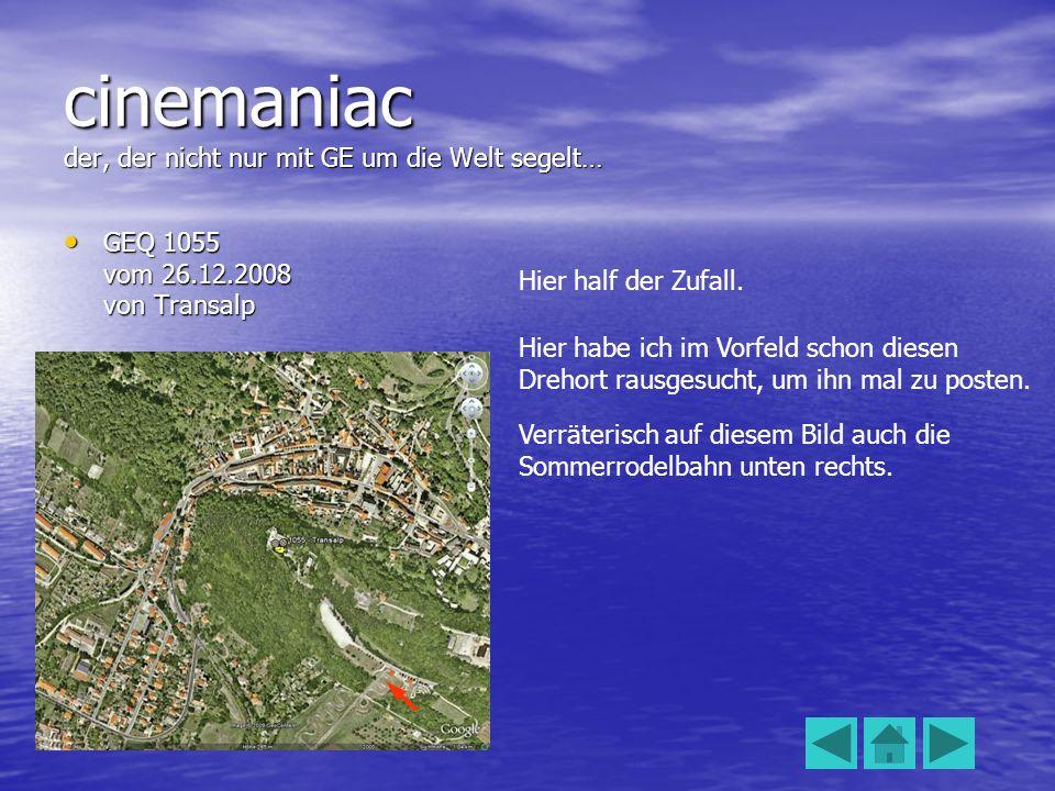 cinemaniac der, der nicht nur mit GE um die Welt segelt… GEQ 1055 vom 26.12.2008 von Transalp GEQ 1055 vom 26.12.2008 von Transalp Hier half der Zufall.