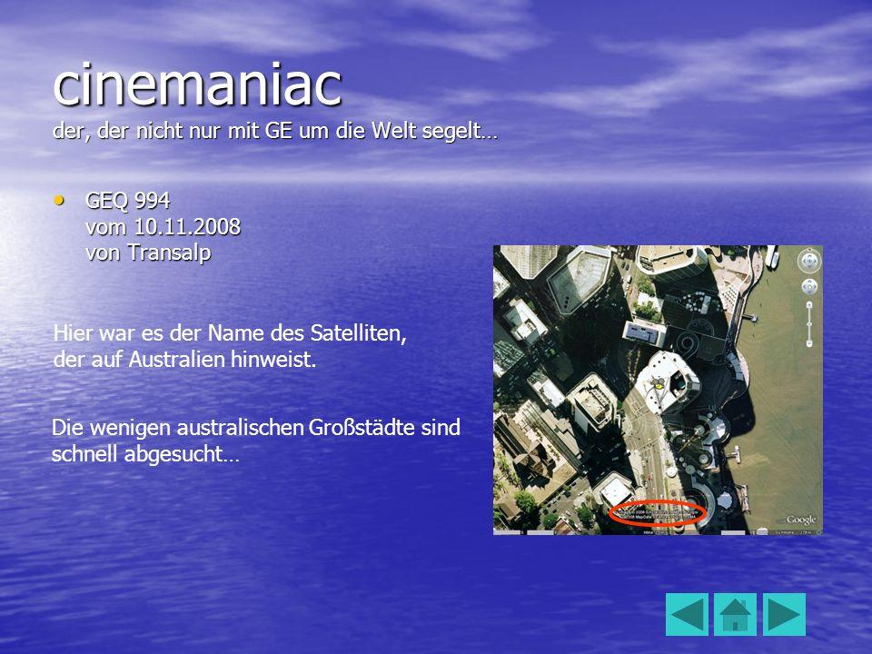 cinemaniac der, der nicht nur mit GE um die Welt segelt… GEQ 994 vom 10.11.2008 von Transalp GEQ 994 vom 10.11.2008 von Transalp Hier war es der Name des Satelliten, der auf Australien hinweist.