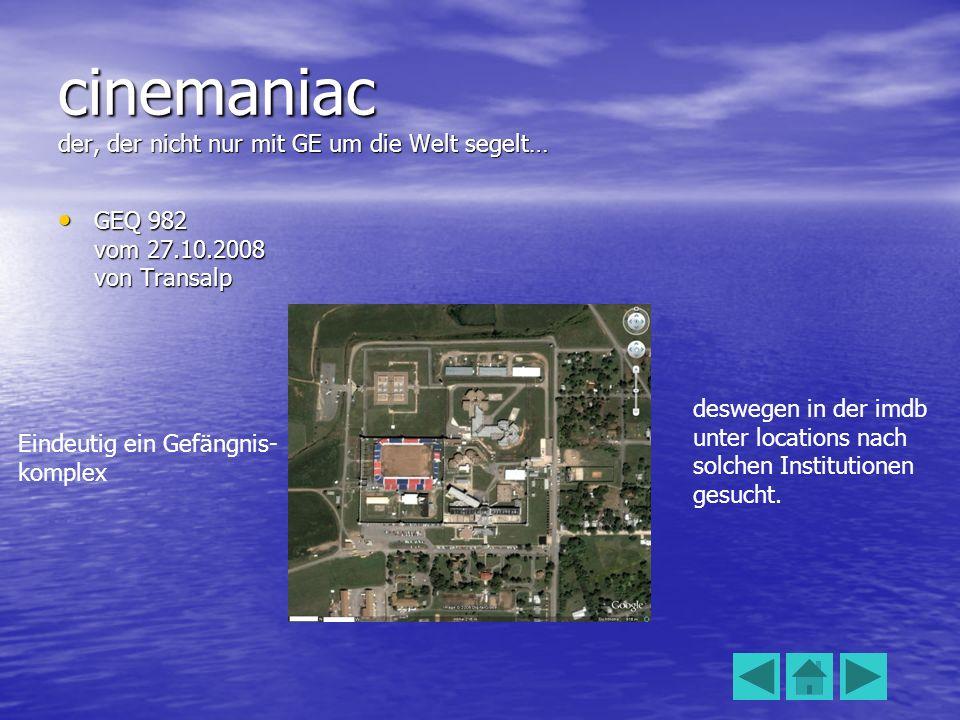 cinemaniac der, der nicht nur mit GE um die Welt segelt… GEQ 982 vom 27.10.2008 von Transalp GEQ 982 vom 27.10.2008 von Transalp Eindeutig ein Gefängnis- komplex deswegen in der imdb unter locations nach solchen Institutionen gesucht.