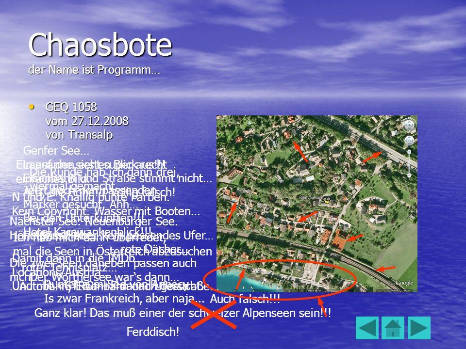 Chaosbote der Name ist Programm… GEQ 1058 vom 27.12.2008 von Transalp GEQ 1058 vom 27.12.2008 von Transalp Ein auf den ersten Blick recht einfaches Bi