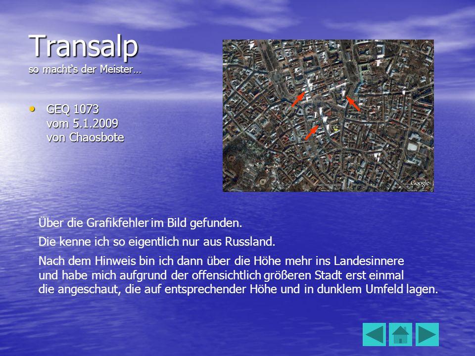 Transalp so machts der Meister… GEQ 1073 vom 5.1.2009 von Chaosbote GEQ 1073 vom 5.1.2009 von Chaosbote Über die Grafikfehler im Bild gefunden. Die ke