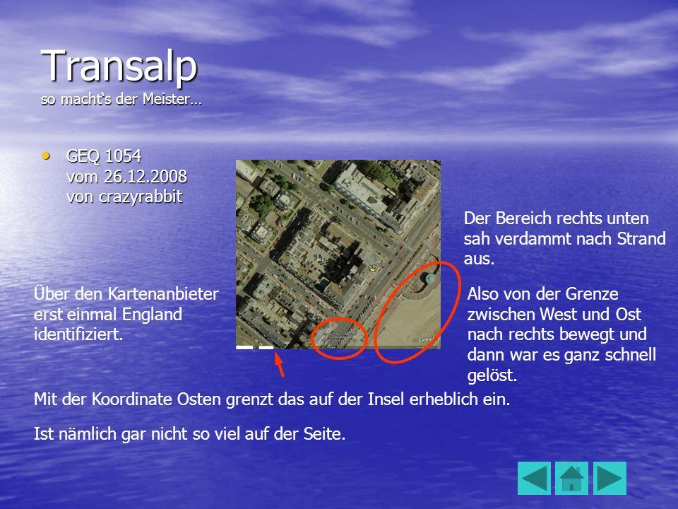 Transalp so machts der Meister… GEQ 1054 vom 26.12.2008 von crazyrabbit GEQ 1054 vom 26.12.2008 von crazyrabbit Über den Kartenanbieter erst einmal England identifiziert.