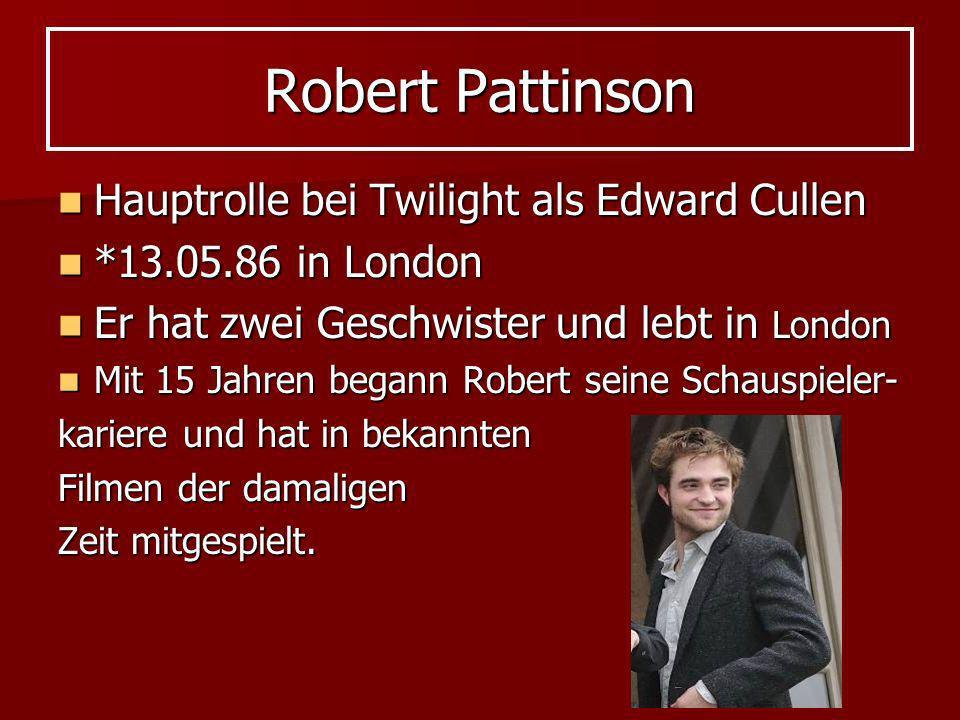 Robert Pattinson Hauptrolle bei Twilight als Edward Cullen Hauptrolle bei Twilight als Edward Cullen *13.05.86 in London *13.05.86 in London Er hat zw