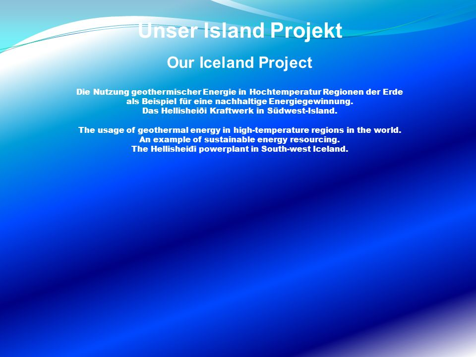 Unser Island Projekt Our Iceland Project Die Nutzung geothermischer Energie in Hochtemperatur Regionen der Erde als Beispiel für eine nachhaltige Ener