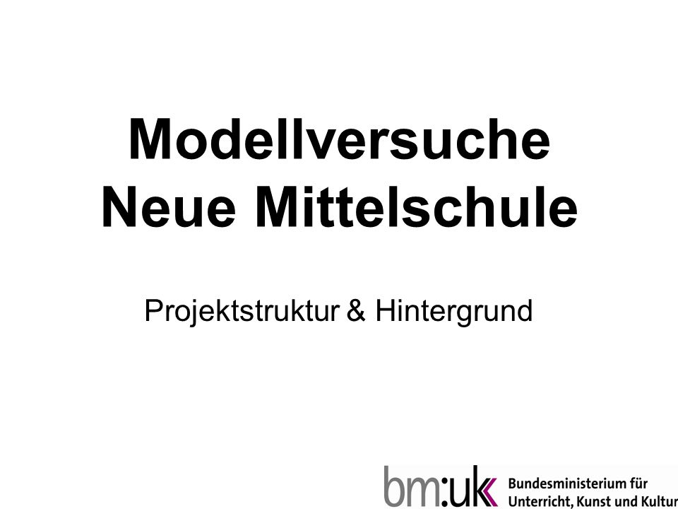 Modellversuche Neue Mittelschule Projektstruktur & Hintergrund