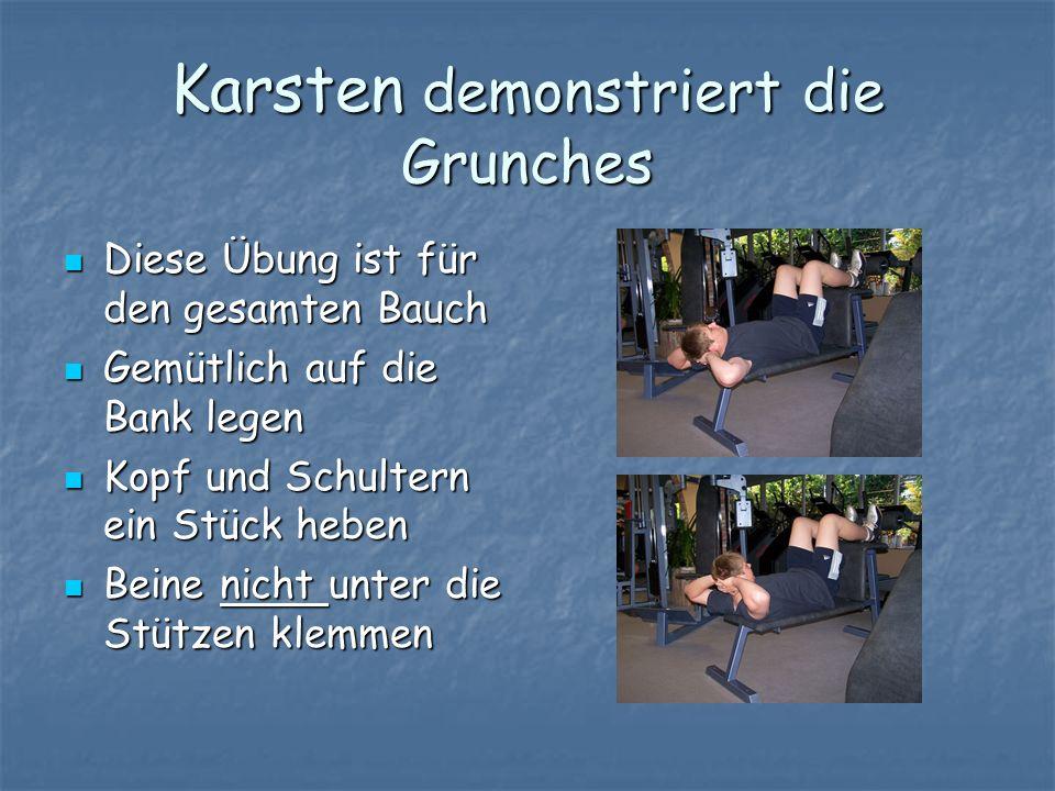 Karsten demonstriert die Grunches Diese Übung ist für den gesamten Bauch Diese Übung ist für den gesamten Bauch Gemütlich auf die Bank legen Gemütlich