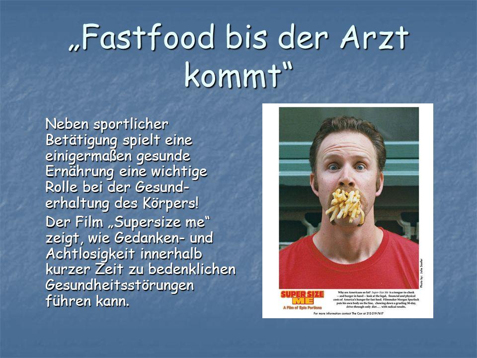 Fastfood bis der Arzt kommt Neben sportlicher Betätigung spielt eine einigermaßen gesunde Ernährung eine wichtige Rolle bei der Gesund- erhaltung des
