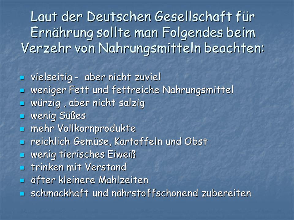 Laut der Deutschen Gesellschaft für Ernährung sollte man Folgendes beim Verzehr von Nahrungsmitteln beachten: vielseitig - aber nicht zuviel vielseiti