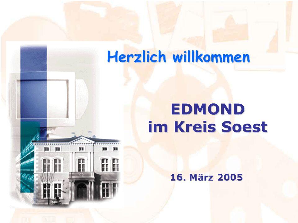EDMOND im Kreis Soest 16. März 2005 Herzlich willkommen