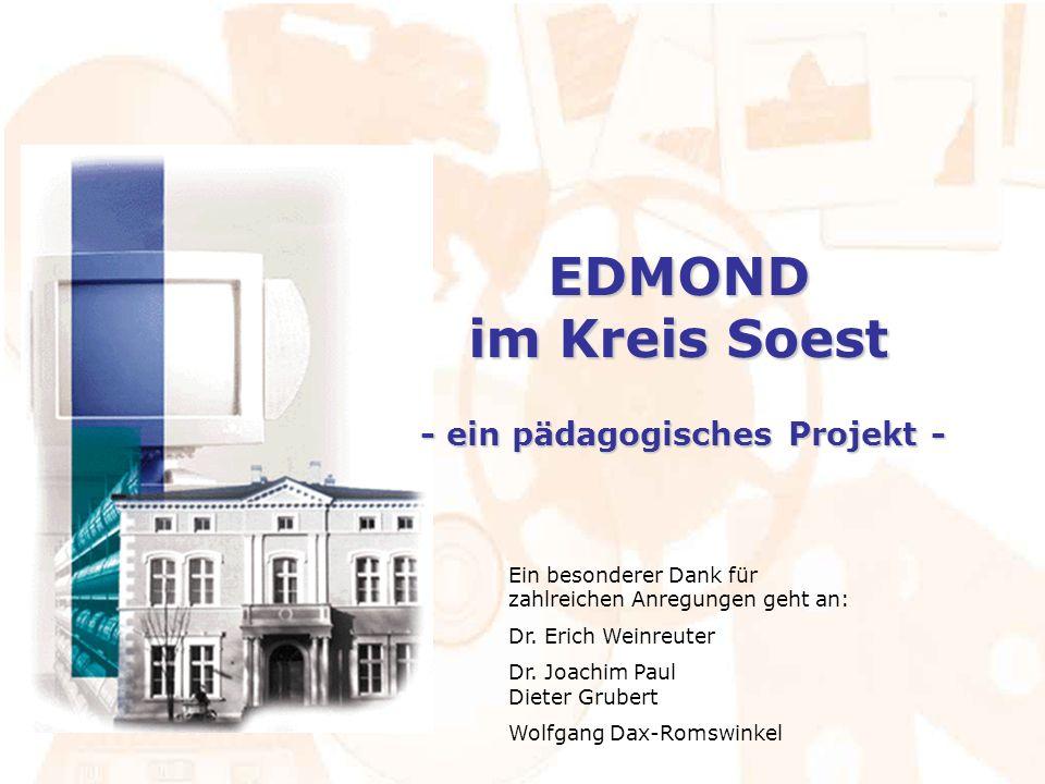 EDMOND im Kreis Soest - ein pädagogisches Projekt - Ein besonderer Dank für zahlreichen Anregungen geht an: Dr. Erich Weinreuter Dr. Joachim Paul Diet