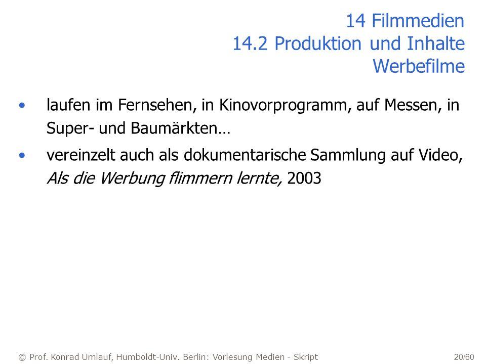 © Prof. Konrad Umlauf, Humboldt-Univ. Berlin: Vorlesung Medien - Skript 20/60 14 Filmmedien 14.2 Produktion und Inhalte Werbefilme laufen im Fernsehen
