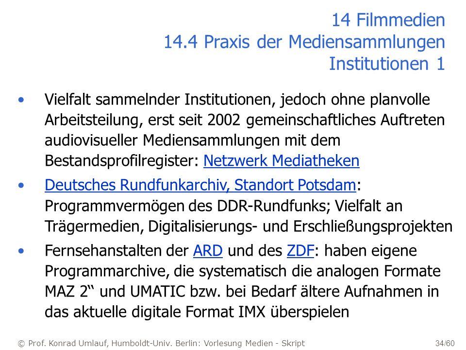 © Prof. Konrad Umlauf, Humboldt-Univ. Berlin: Vorlesung Medien - Skript 34/60 14 Filmmedien 14.4 Praxis der Mediensammlungen Institutionen 1 Vielfalt
