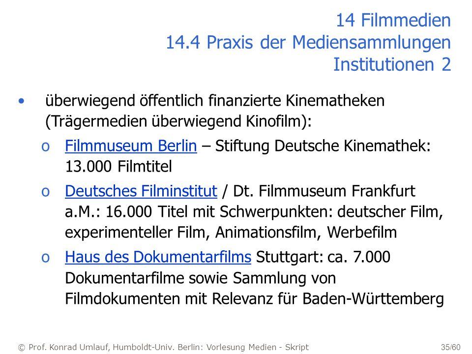 © Prof. Konrad Umlauf, Humboldt-Univ. Berlin: Vorlesung Medien - Skript 35/60 14 Filmmedien 14.4 Praxis der Mediensammlungen Institutionen 2 überwiege